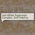Not White Superman Complex. Just Helping.