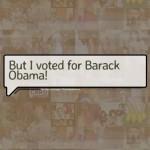 But I voted for Barack Obama!