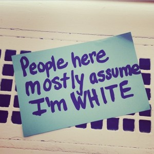 People here mostly assume I'm white
