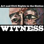 Witness: Art and Civil Rights in the Sixties